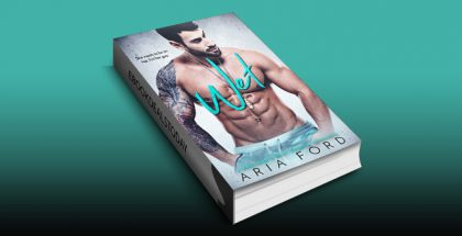 Wet: A Brother's Best Friend Romance by Aria Ford