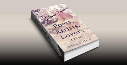 Poets, Artists, Lovers: A Novel by Mira Tudor