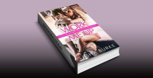 Work Me Up: A Sexy Billionaire Single Dad Romance by Sasha Burke