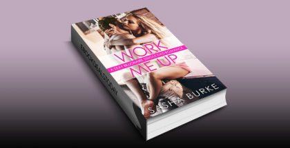 Work Me Up: A Sexy Billionaire Single Dad Romance by Sasha Burke
