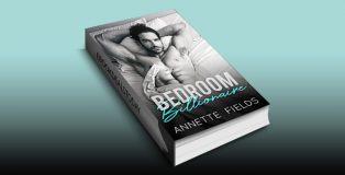 Bedroom Billionaire: A Bad Boy Romance by Annette Fields