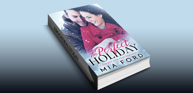 The Perfect Holiday: A Bad Boy New Year Romance by Mia Ford