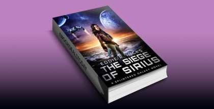 The Siege of Sirius: A Splintered Galaxy Space Fantasy Novel by Eddie R. Hicks