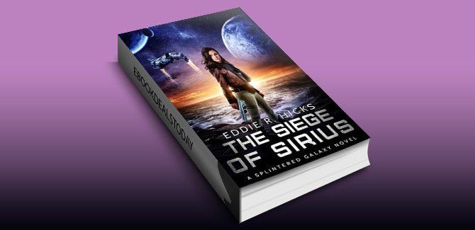 The Siege of Sirius: A Splintered Galaxy Space Fantasy Novel by Eddie R. Hicks