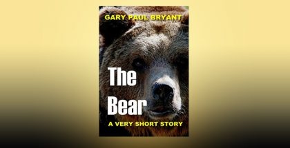 The Bear: A Very Short Story by Gary Paul Bryant