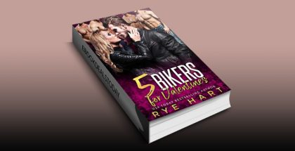 5 Bikers for Valentines: A Reverse Harem Romance by Rye Hart