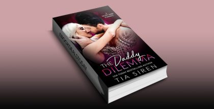 The Daddy Dilemma: A Secret Baby Romance by Tia Siren