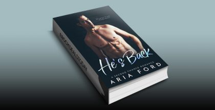 He's Back: A Second Chance Romance by Aria Ford