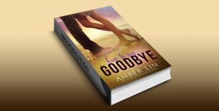 How to Say Goodbye: A New Adult Romance Novel by Amber Lin
