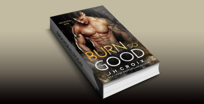 Burn So Good (Into The Fire Series Book 5) by J.H. Croix
