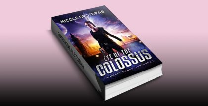 Eye of the Colossus: A Steampunk Space Opera Adventure (A Holly Drake Job Book 1) by Nicole Grotepas