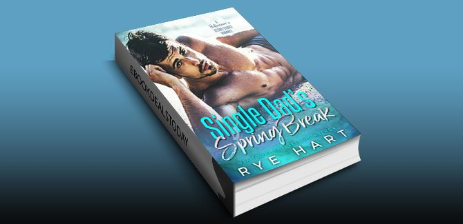 Single Dad's Spring Break: A Billionaire's Second Chance Romance by Rye Hart