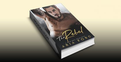 The Rebel: A Bad Boy Romance by Aria Ford