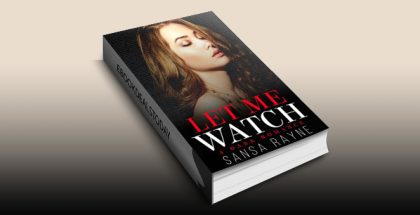 Let Me Watch: A Dark Romance by Sansa Rayne