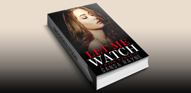 Let Me Watch: A Dark Romance by Sansa Rayne