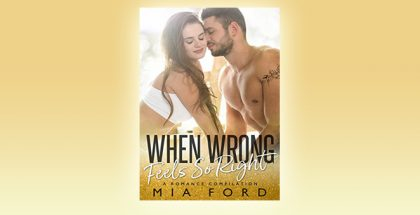 When Wrong Feels So Right: A Romance Compilation by Mia Ford