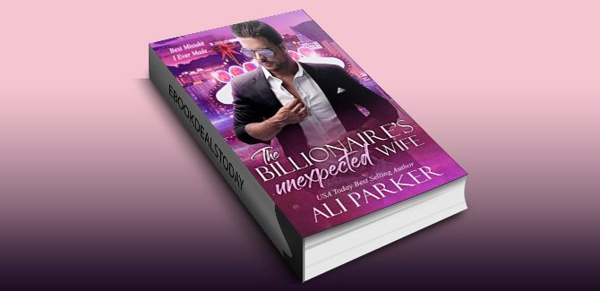 The Billionaire's Unexpected Wife: A Vegas Bad Boy Story by Ali Parker