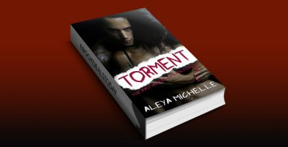 TORMENT: A Dark Romance! by Aleya Michelle