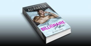 The Billionaire Affair: (A Billionaire Bad Boy Rom Com) by Ali Parker