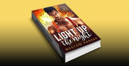 Light Up The Night: A Bad Boy Firefighter Novel by Weston Parker