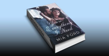 You're Everything I Need: A Forbidden Romance by Mia Ford