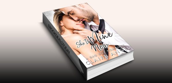 She Is Mine Now: A Bad Boy Romance by Claire Angel