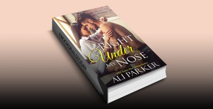 Right Under My Nose: A Billionaire Single Father Love Story by Ali Parker