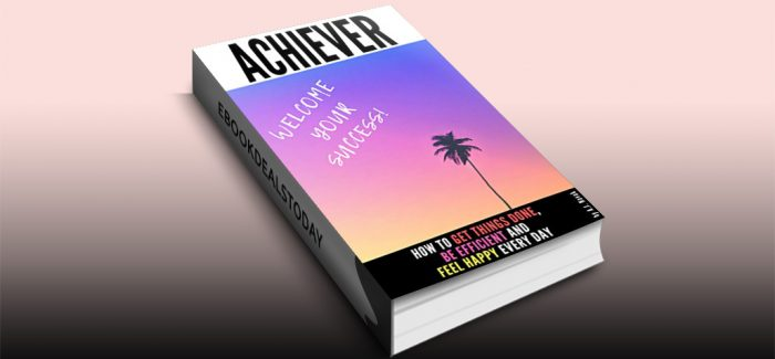 Achiever: How to get things done, be efficient and feel happy every day by A. J. Novak