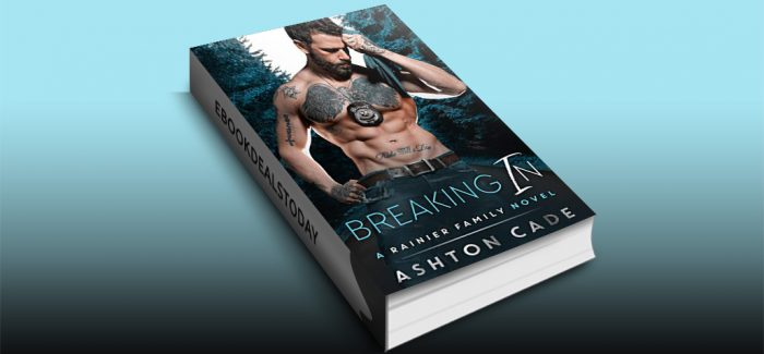 Breaking In: A Rainier Family Novel by Ashton Cade