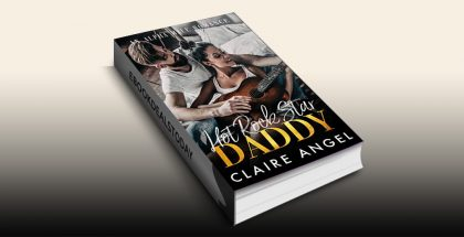Hot Rock Star Daddy: An Alpha Male Romance by Claire Angel