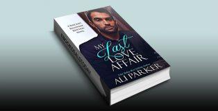 My Last Love Affair: A Fake Fiancee Secret Baby Romance by Ali Parker