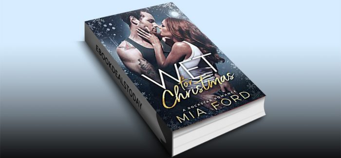 Wet for Christmas: A Rockstar Romance by Mia Ford