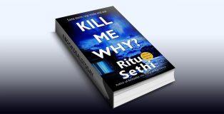 Kill Me Why? by Ritu Sethi