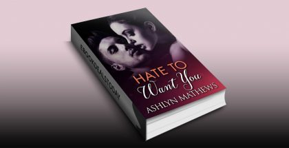 Hate To Want You by Ashlyn Mathews