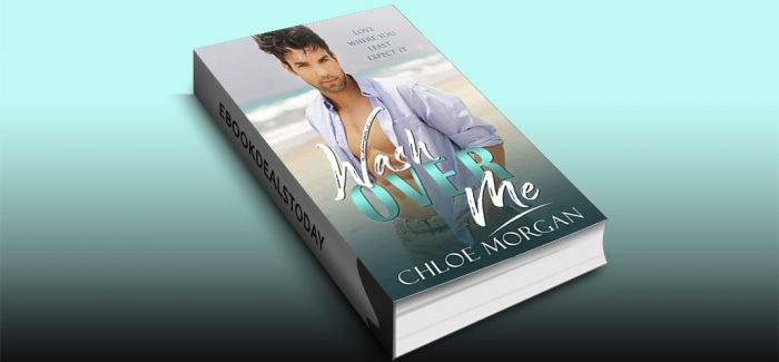 Wash Over Me: A Billionaire Second Chance Romance by Chloe Morgan