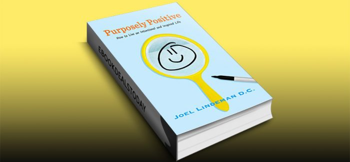 Purposely Positive: How to Live an Intentional and Inspired Life by Joel Lindeman