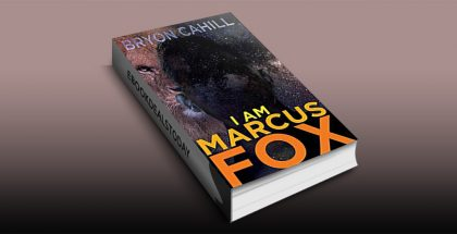 I Am Marcus Fox: A novel by Bryon Cahill