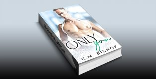 Only You by K. M. Bishop