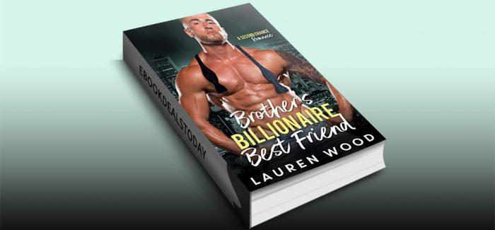 Brother's Billionaire Best Friend by Lauren Wood