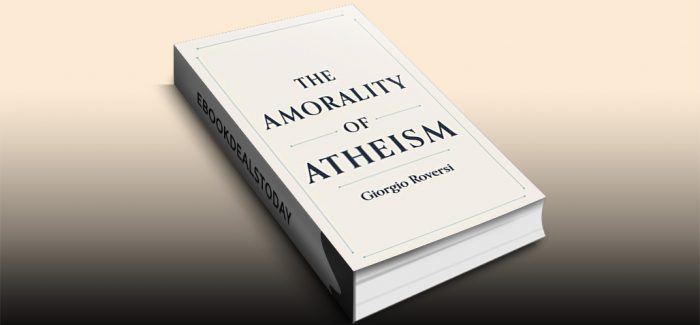 The Amorality of Atheism by Giorgio Roversi
