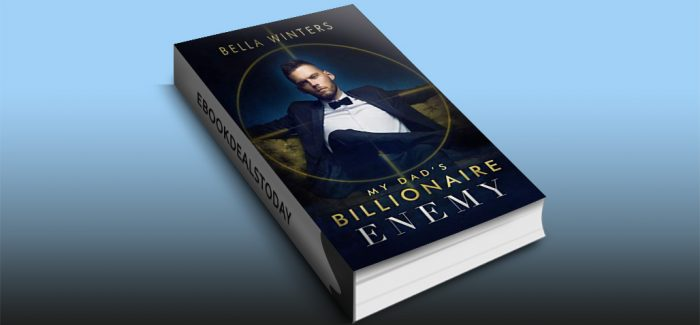 My Dad's Billionaire Enemy by Bella Winters