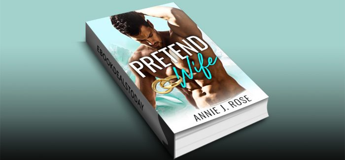 Pretend Wife by Annie J. Rose