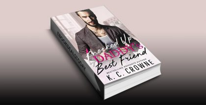 Knocked Up by Daddy's Best Friend by K.C. Crowne