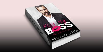 Kiss my Boss by Kelli Callahan