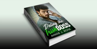 Dating the Irish Boss by Annie J. Rose