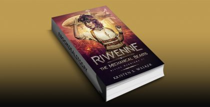 Riwenne & the Mechanical Beasts by Kristen S. Walker