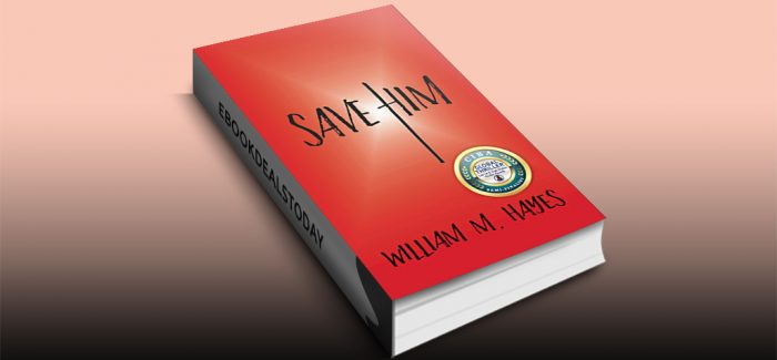 Save Him: A Military, Faith-based Thriller by William M. Hayes