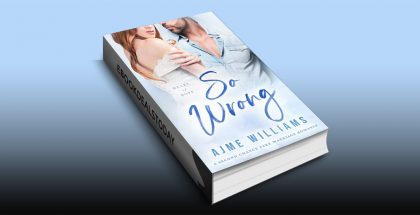 So Wrong: A Second Chance Fake Marriage Romance by Ajme Williams