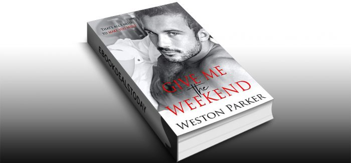 Give Me the Weekend by Weston Parker