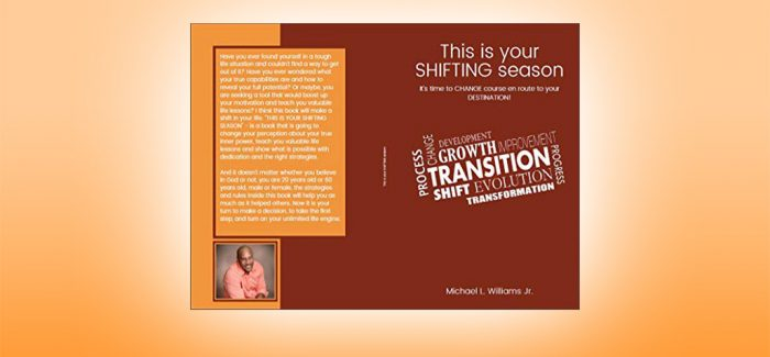 This is your SHIFTING season It's time to CHANGE course en route to your DESTINATION! by Michael L. Williams Jr.